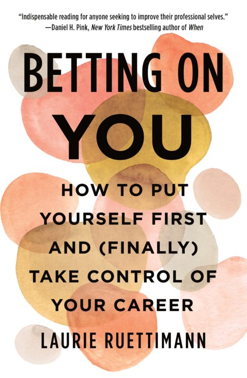 """""""Betting on You, How to Put Yourself First and (Finally) Take Control of Your Career"""" book cover"""